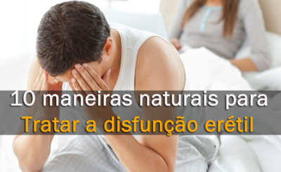 10 Maneiras Naturais Para Tratar a Disfunção Erétil