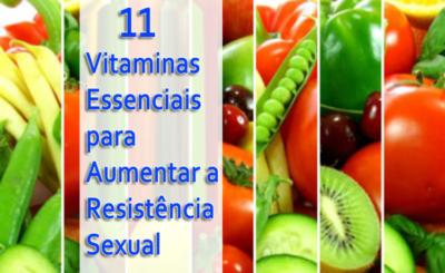 11 vitaminas essenciais para aumentar a resistência sexual