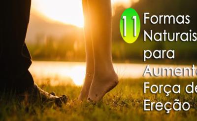 11 maneiras naturais para reforçar o tamanho do pénis e aumentar a força de ereção
