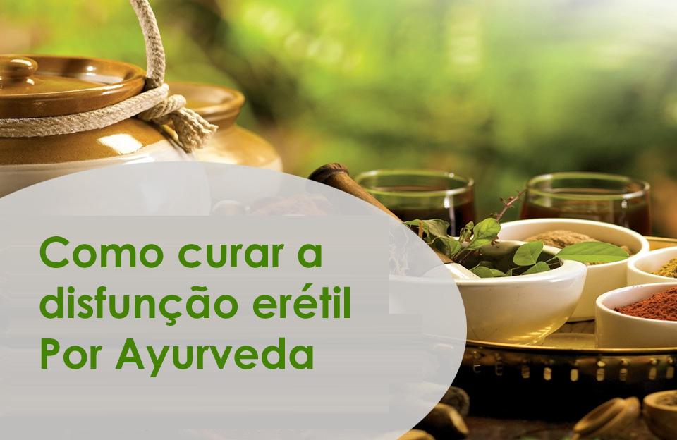 Como curar a disfunção erétil Por Ayurveda