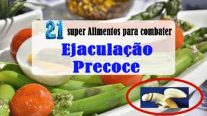 21 super Alimentos para combater a ejaculação precoce naturalmente