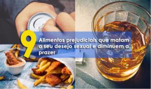 9 alimentos prejudiciais que matam o seu desejo sexual e diminuem o prazer