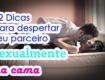 12 Dicas para despertar seu parceiro sexualmente na cama