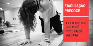 11 Topo exercícios para curar a ejaculação precoce Efetivamente