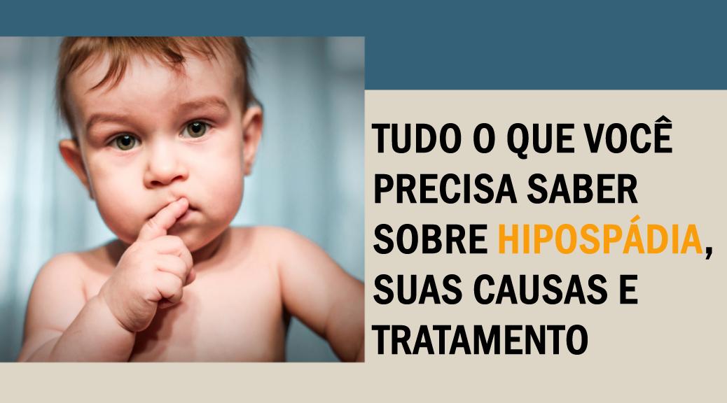 sobre hipospádia, suas causas e tratamento