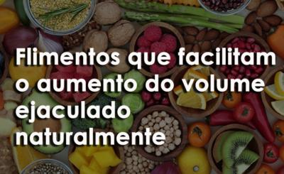 alimentos que facilitam o aumento do volume ejaculado naturalmente