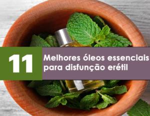 11 melhores óleos essenciais para disfunção erétil e aumentar o poder sexual