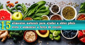 15 alimentos naturais para ajudar a obter pênis ereto e aumentar a força de ereção
