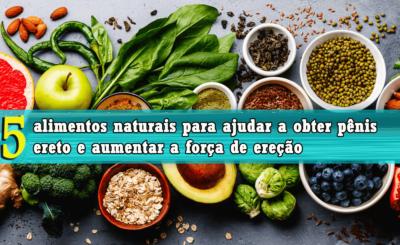 alimentos naturais para ajudar a obter pênis ereto