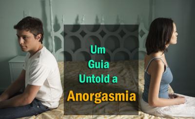 Um Guia Untold a anorgasmia