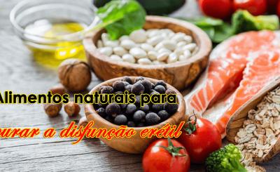 alimentos naturais para curar a disfunção erétil