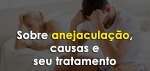 Tudo o que você precisa saber sobre anejaculação, causas e seu tratamento